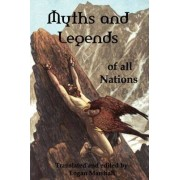 Myths and Legends of All Nations; Famous Stories from the Greek, German, English, Spanish, Scandinavian, Danish, French, Russian, Bohemian, Italian an by Logan Marshall