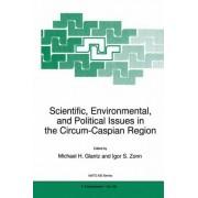 Scientific, Environmental and Political Issues in the Circum-Caspian Region by Michael H. Glantz