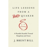 Life Lessons from a Bad Quaker by J Brent Bill