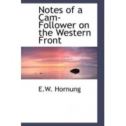 Notes of a CAM-Follower on the Western Front by E W Hornung