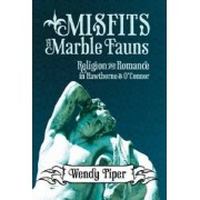 Misfits and Marble Fauns by Wendy Piper