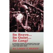 So Brave...So Quiet...So Long! by MR Larry T Bailey