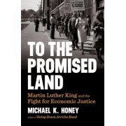 To the Promised Land: Martin Luther King and the Fight for Economic Justice