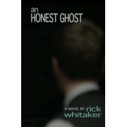 An Honest Ghost by Rick Whitaker