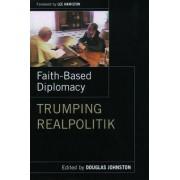 Faith-Based Diplomacy by Douglas M. Johnston