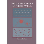 Foundations of Free Will by Robert Bolton