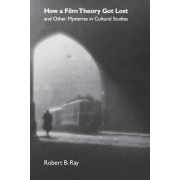 How a Film Theory Got Lost and Other Mysteries in Cultural Studies by Robert B. Ray