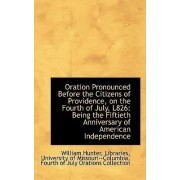 Oration Pronounced Before the Citizens of Providence, on the Fourth of July, L826 by Libraries University of Missour Hunter