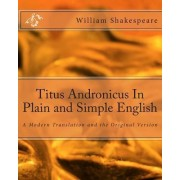 Titus Andronicus in Plain and Simple English by William Shakespeare