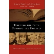 Teaching the Faith, Forming the Faithful by Gary A Parrett