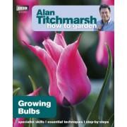 Alan Titchmarsh How to Garden: Growing Bulbs by Alan Titchmarsh