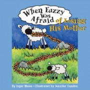 When Fuzzy Was Afraid of Losing His Mother by Inger Maier