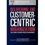 Delivering the Customer-Centric Organization by Layna Fischer (Ed)
