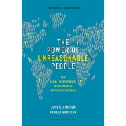 The Power of Unreasonable People: How Social Entrepreneurs Create Markets That Change the World