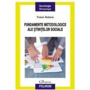 Fundamente metodologice ale stiintelor sociale - Traian Rotariu