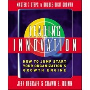 Leading Innovation: How to Jump Start Your Organization's Growth Engine by Jeff DeGraff