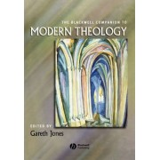 The Blackwell Companion to Modern Theology by Gareth Jones