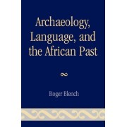 Archaeology, Language, and the African Past by Roger Blench
