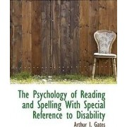The Psychology of Reading and Spelling with Special Reference to Disability by Arthur I Gates