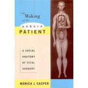 The Making of the Unborn Patient by Monica J. Casper