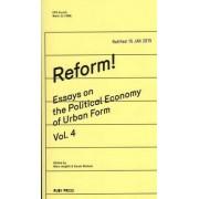 Reform! Essays on the Political Economy of Urban Form: Vol.4 by Marc Angélil