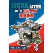 Lycra, Lattes and the Long Way Round by Mark Krieger
