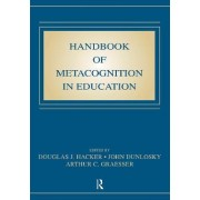 Handbook of Metacognition in Education by Douglas J. Hacker