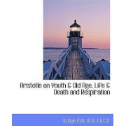 Aristotle on Youth & Old Age, Life & Death and Respiration by W Ogle