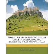 Manual of Taxidermy; A Complete Guide in Collecting and Preserving Birds and Mammals by C J 1845-1929 Maynard
