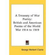 A Treasury of War Poetry by George Herbert Clarke