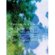 Fantasia on a Theme by Thomas Tallis and Other Works for Orchestra in Full Score by Ralph V. Williams