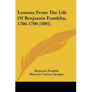 Lessons from the Life of Benjamin Franklin, 1706-1790 (1891) by Benjamin Franklin