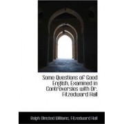 Some Questions of Good English, Examined in Controversies with Dr. Fitzedward Hall by Ralph Olmsted Williams