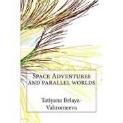 Space Adventures and Parallel Worlds by Tatiyana Belaya-Vahromeeva