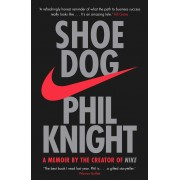 Shoe Dog : A Memoir By The Creator Of Nike(Phil Knight)