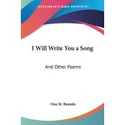 I Will Write You a Song by Ona M Rounds