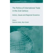 The Politics of International Trade in the 21st Century 2005 by Dominic Kelly