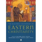 The Blackwell Dictionary of Eastern Christianity by Ken Parry
