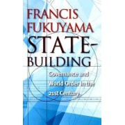 State-Building by Professor of International Political Economy Francis Fukuyama