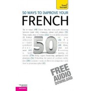 50 Ways to Improve Your French: Teach Yourself by Lorna Wright