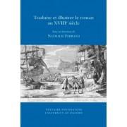 Traduire Et Illustrer Le Roman Au XVIIII Siecle by Nathalie Ferrand