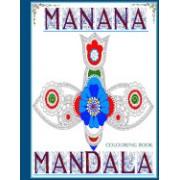 Manana Mandala Colouring Book: Over 40 Amazing Mandalas to Colour and Bring Balance Back to Your Nirvana.