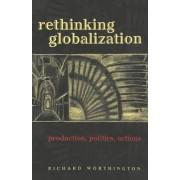 Rethinking Globalization by Richard Worthington