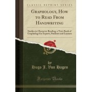 Graphology, How to Read from Handwriting by Hugo J Von Hagen