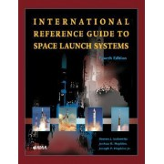 International Reference Guide to Space Launch Systems by Steven J. Isakowitz