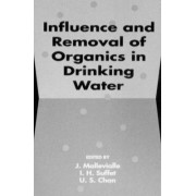 Influence and Removal of Organics in Drinking Water by Joel Mallevialle