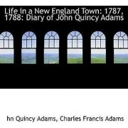 Life in a New England Town by Charles Francis Adams Hn Quincy Adams