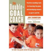 The Double Goal Coach Tools for parents and coaches to develop winners in sports and life by Jim Thompson