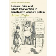 Laissez-faire and State Intervention in Nineteenth Century Britain by Arthur J. Taylor