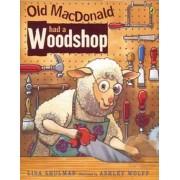 Old Macdonald Had a Woodshop by Lisa Shulman